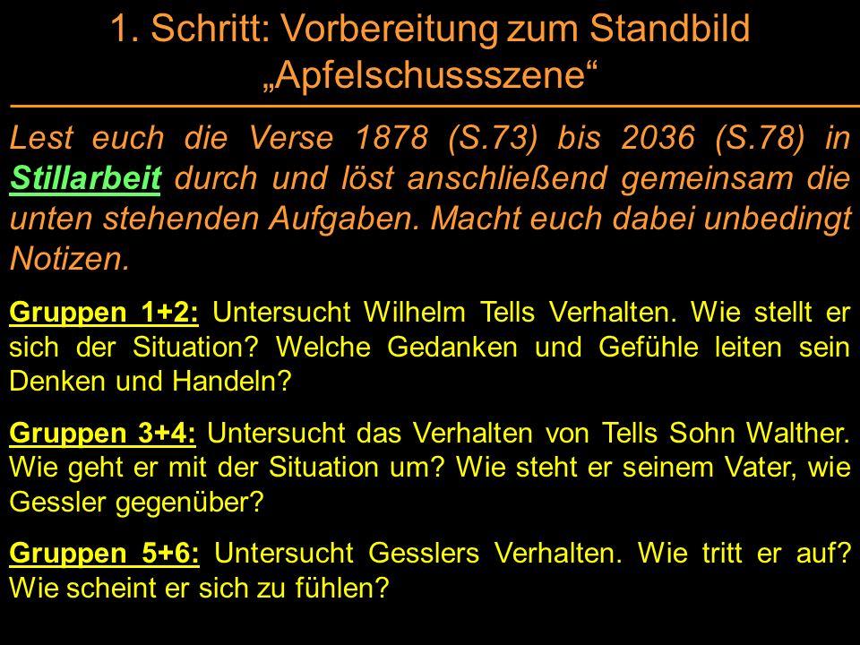 1. Schritt: Vorbereitung zum Standbild Apfelschussszene Lest euch die Verse 1878 (S.73) bis 2036 (S.78) in Stillarbeit durch und löst anschließend gem