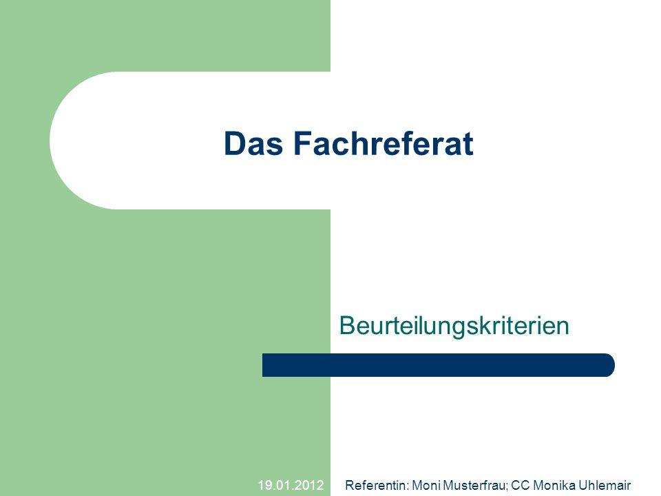 19.01.2012 Referentin: Moni Musterfrau; CC Monika Uhlemair Das Fachreferat Beurteilungskriterien