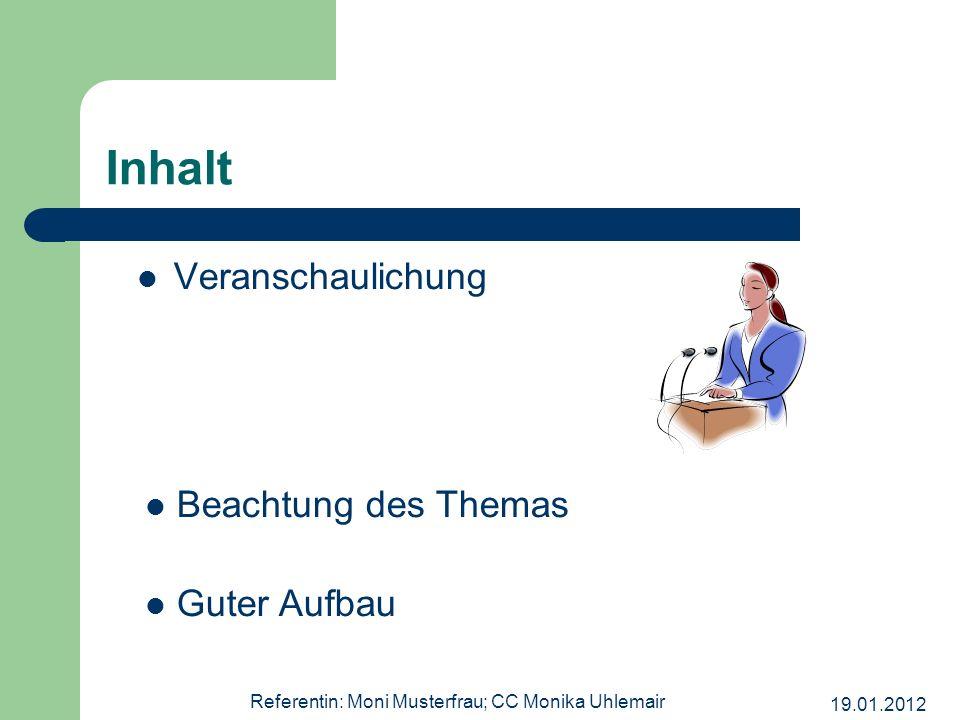 19.01.2012 Referentin: Moni Musterfrau; CC Monika Uhlemair Inhalt Veranschaulichung Beachtung des Themas Guter Aufbau