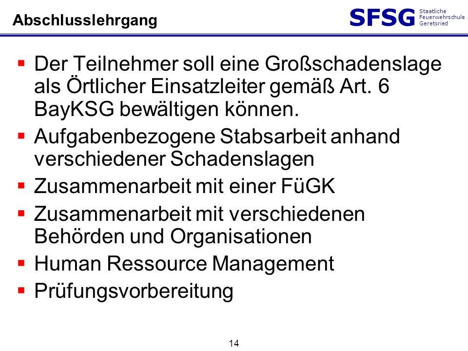 SFSG Staatliche Feuerwehrschule Geretsried 14 Abschlusslehrgang Der Teilnehmer soll eine Großschadenslage als Örtlicher Einsatzleiter gemäß Art. 6 Bay