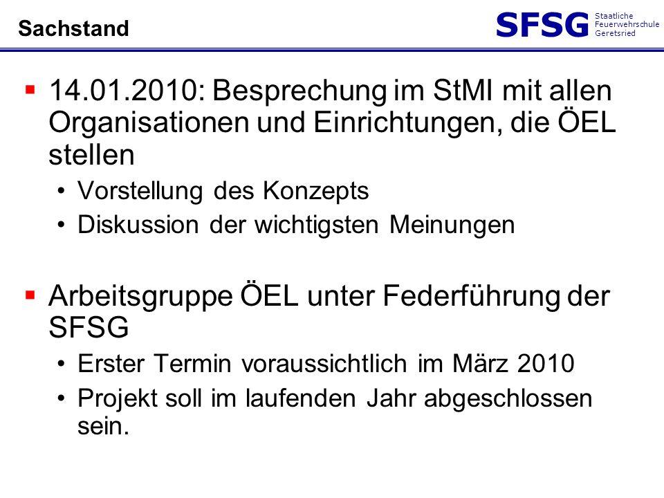 SFSG Staatliche Feuerwehrschule Geretsried Sachstand 14.01.2010: Besprechung im StMI mit allen Organisationen und Einrichtungen, die ÖEL stellen Vorst
