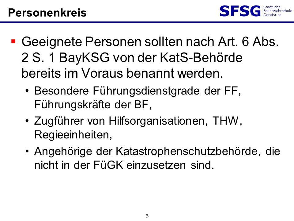 SFSG Staatliche Feuerwehrschule Geretsried Personenkreis Geeignete Personen sollten nach Art. 6 Abs. 2 S. 1 BayKSG von der KatS-Behörde bereits im Vor