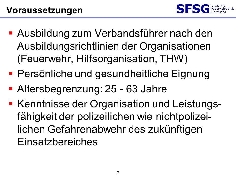 SFSG Staatliche Feuerwehrschule Geretsried 7 Voraussetzungen Ausbildung zum Verbandsführer nach den Ausbildungsrichtlinien der Organisationen (Feuerwe