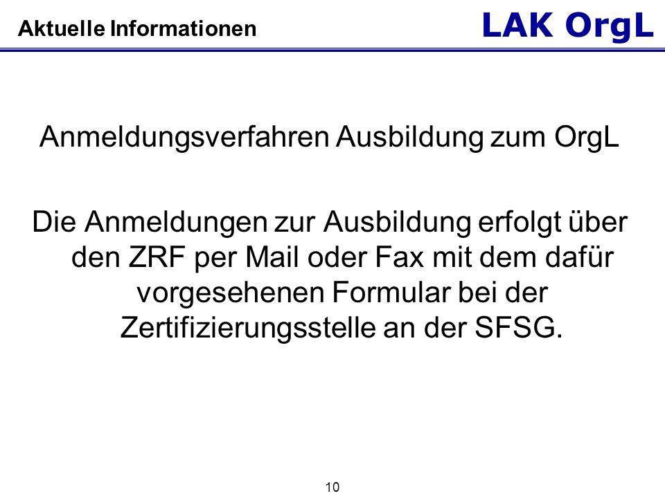 LAK OrgL 10 Aktuelle Informationen Anmeldungsverfahren Ausbildung zum OrgL Die Anmeldungen zur Ausbildung erfolgt über den ZRF per Mail oder Fax mit d