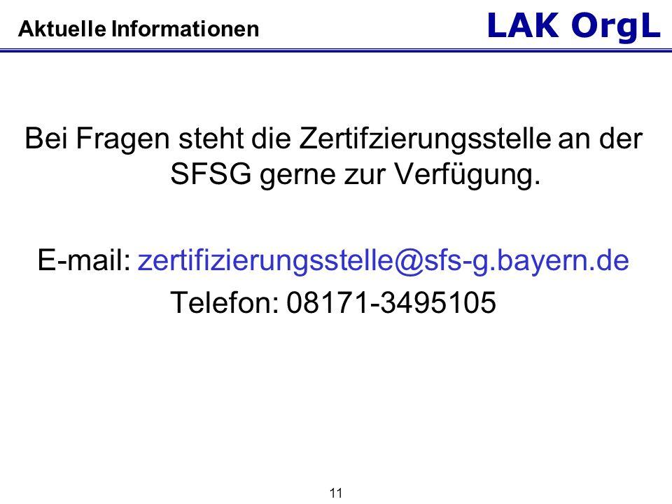 LAK OrgL 11 Aktuelle Informationen Bei Fragen steht die Zertifzierungsstelle an der SFSG gerne zur Verfügung. E-mail: zertifizierungsstelle@sfs-g.baye