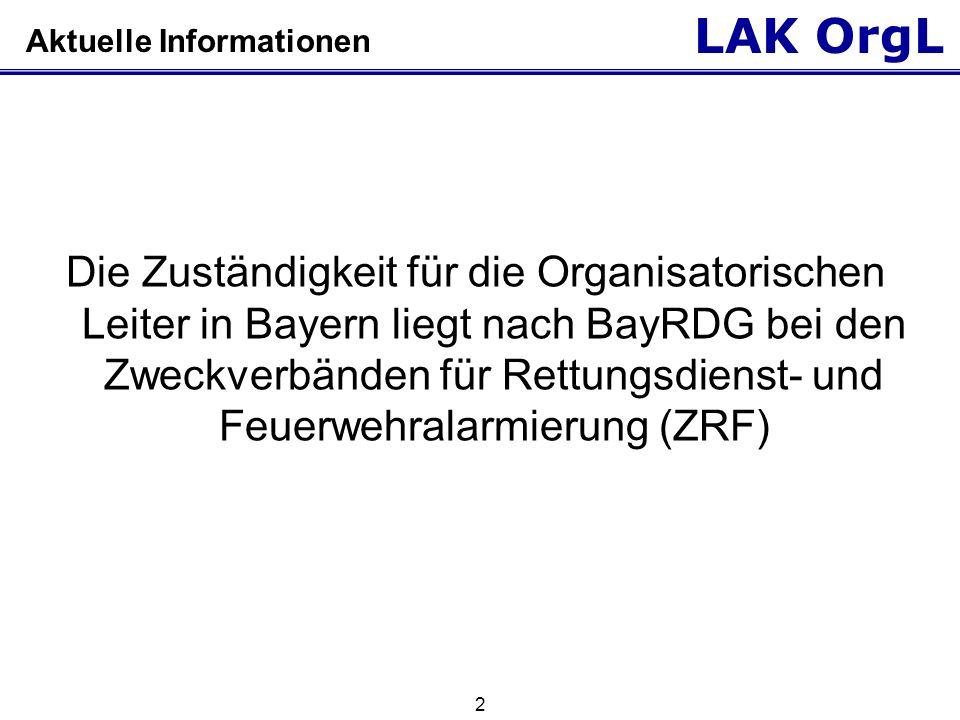 LAK OrgL 2 Aktuelle Informationen Die Zuständigkeit für die Organisatorischen Leiter in Bayern liegt nach BayRDG bei den Zweckverbänden für Rettungsdi