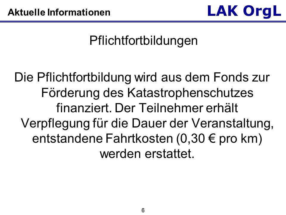 LAK OrgL 6 Aktuelle Informationen Pflichtfortbildungen Die Pflichtfortbildung wird aus dem Fonds zur Förderung des Katastrophenschutzes finanziert. De