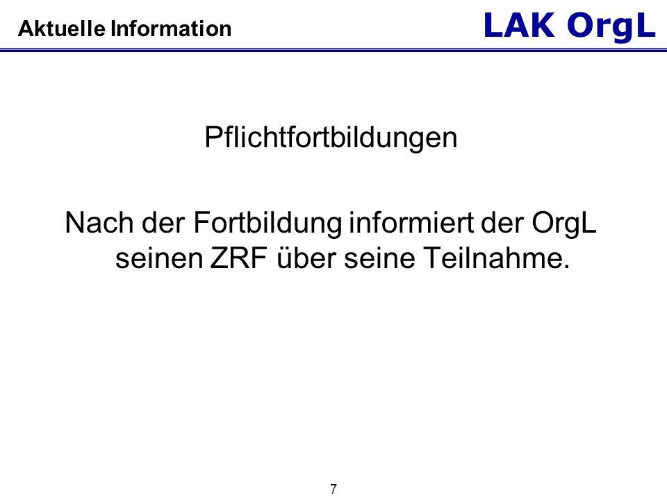 LAK OrgL 7 Aktuelle Information Pflichtfortbildungen Nach der Fortbildung informiert der OrgL seinen ZRF über seine Teilnahme.