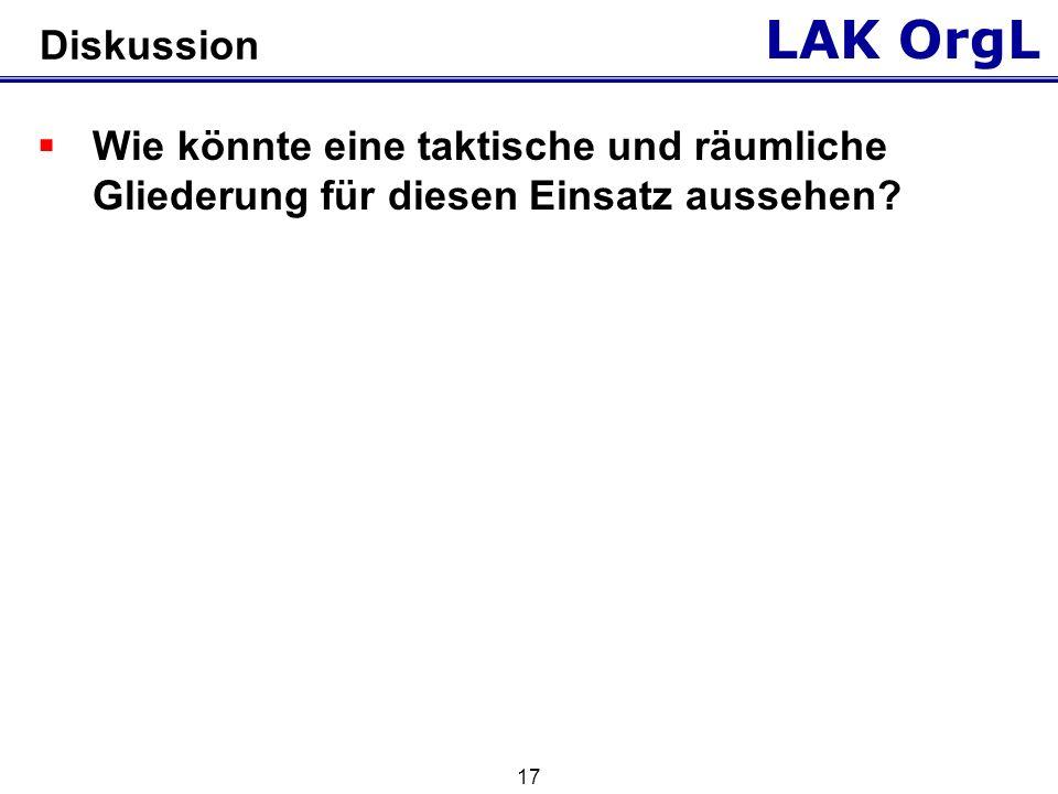 LAK OrgL 17 Diskussion Wie könnte eine taktische und räumliche Gliederung für diesen Einsatz aussehen?