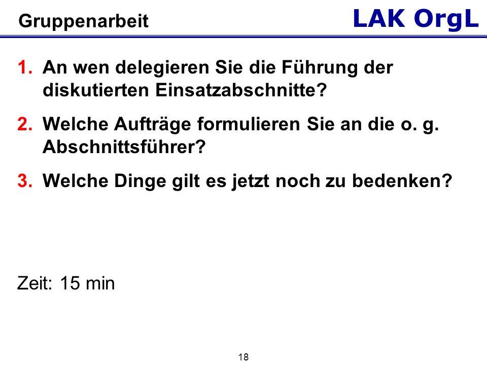 LAK OrgL 18 Gruppenarbeit 1.An wen delegieren Sie die Führung der diskutierten Einsatzabschnitte.