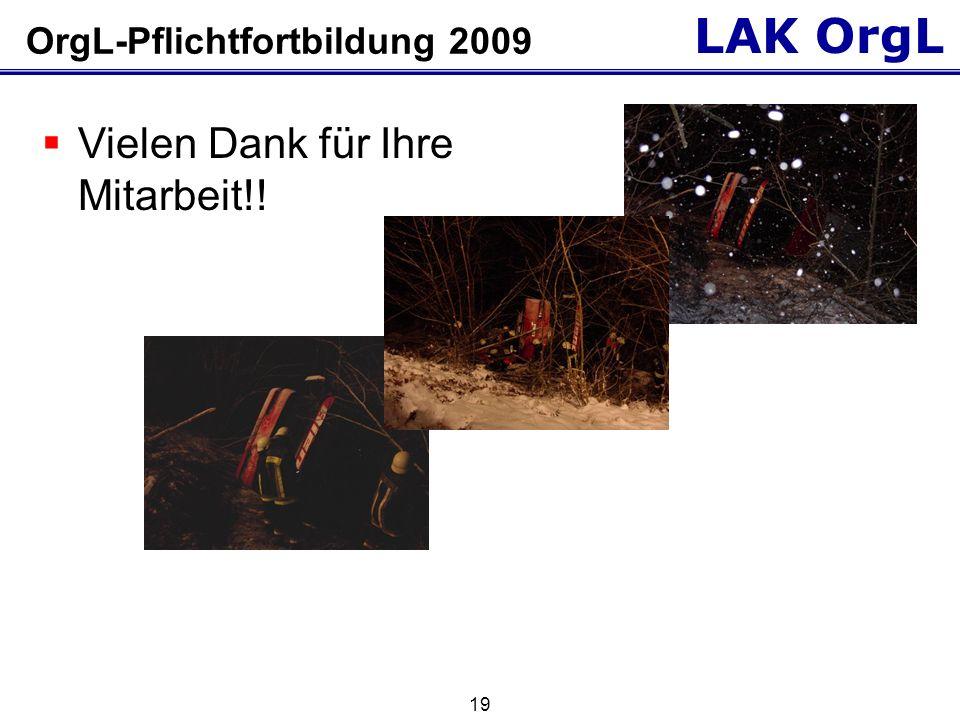 LAK OrgL 19 OrgL-Pflichtfortbildung 2009 Vielen Dank für Ihre Mitarbeit!!