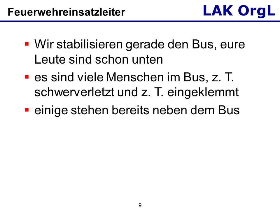 LAK OrgL 9 Feuerwehreinsatzleiter Wir stabilisieren gerade den Bus, eure Leute sind schon unten es sind viele Menschen im Bus, z.
