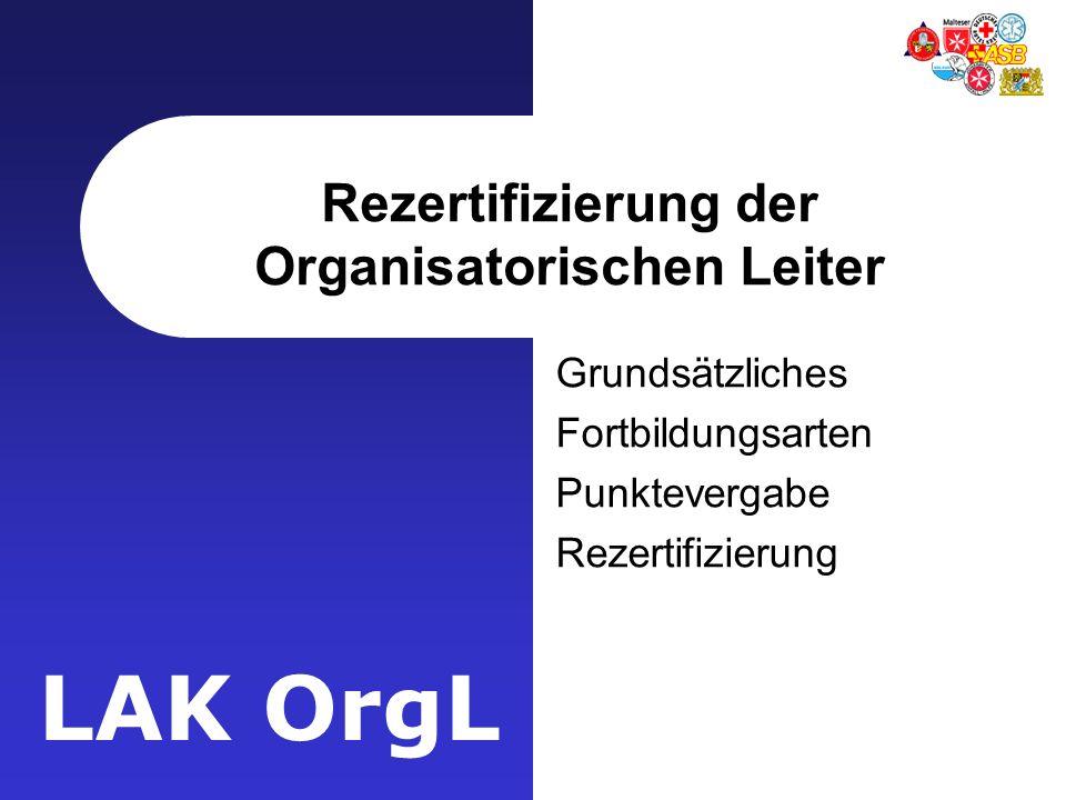 LAK OrgL Rezertifizierung der Organisatorischen Leiter Grundsätzliches Fortbildungsarten Punktevergabe Rezertifizierung