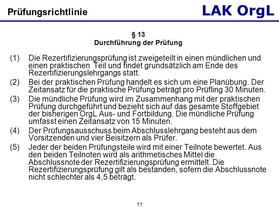 LAK OrgL 11 Prüfungsrichtlinie § 13 Durchführung der Prüfung (1)Die Rezertifizierungsprüfung ist zweigeteilt in einen mündlichen und einen praktischenTeil und findet grundsätzlich am Ende des Rezertifizierungslehrgangs statt.