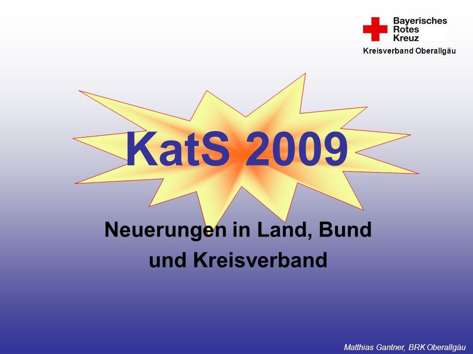 KatS 2009 Neuerungen in Land, Bund und Kreisverband Kreisverband Oberallgäu Matthias Gantner, BRK Oberallgäu