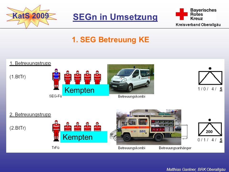 KatS 2009 Kreisverband Oberallgäu SEGn in Umsetzung Matthias Gantner, BRK Oberallgäu Kempten 1. SEG Betreuung KE