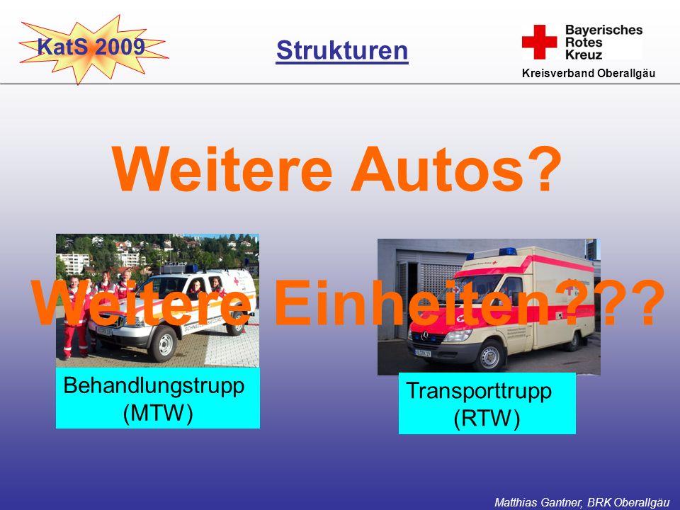 KatS 2009 Kreisverband Oberallgäu Weitere Autos? Strukturen Matthias Gantner, BRK Oberallgäu Behandlungstrupp (MTW) Transporttrupp (RTW) Weitere Einhe