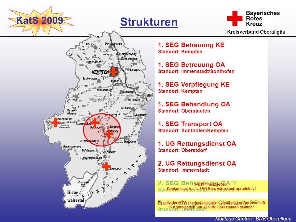 KatS 2009 Kreisverband Oberallgäu Strukturen Matthias Gantner, BRK Oberallgäu 1. SEG Betreuung KE Standort: Kempten 1. SEG Betreuung OA Standort: Imme