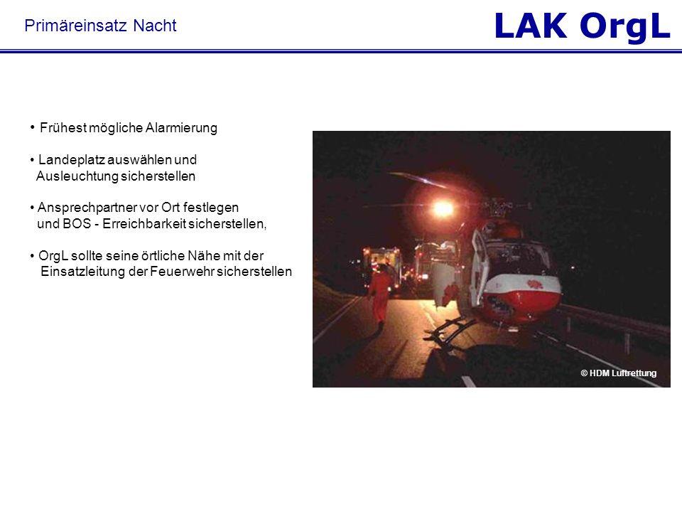 LAK OrgL Frühest mögliche Alarmierung Landeplatz auswählen und Ausleuchtung sicherstellen Ansprechpartner vor Ort festlegen und BOS - Erreichbarkeit s