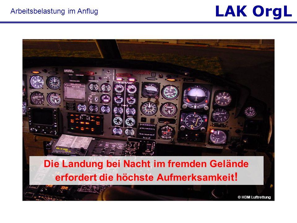 LAK OrgL © HDM Luftrettung Die Landung bei Nacht im fremden Gelände erfordert die höchste Aufmerksamkeit ! Arbeitsbelastung im Anflug