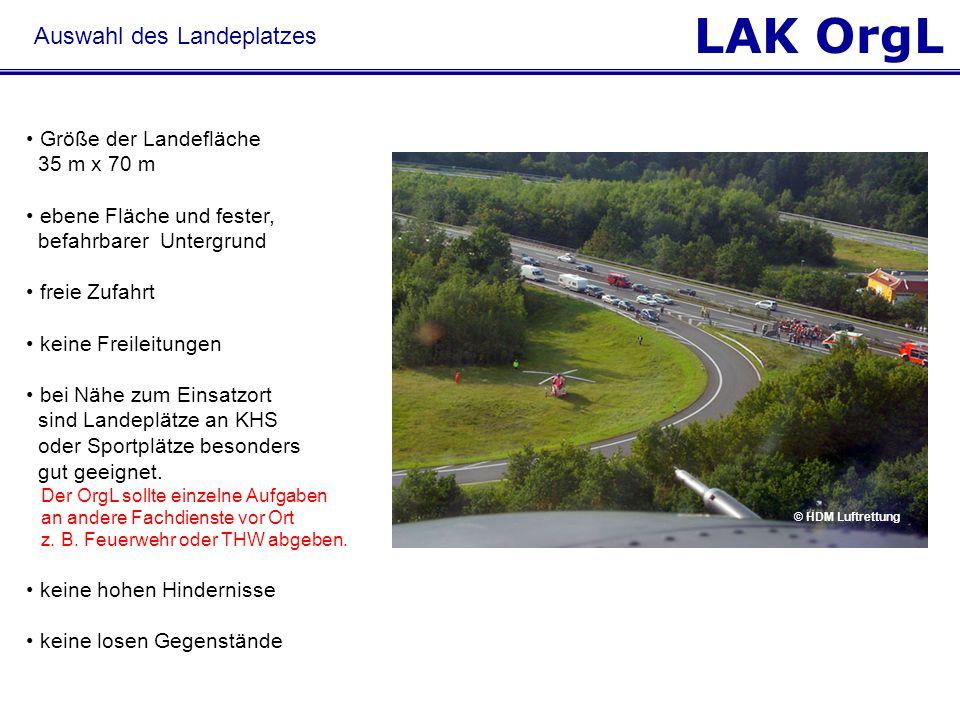 LAK OrgL Auswahl des Landeplatzes Größe der Landefläche 35 m x 70 m ebene Fläche und fester, befahrbarer Untergrund freie Zufahrt keine Freileitungen