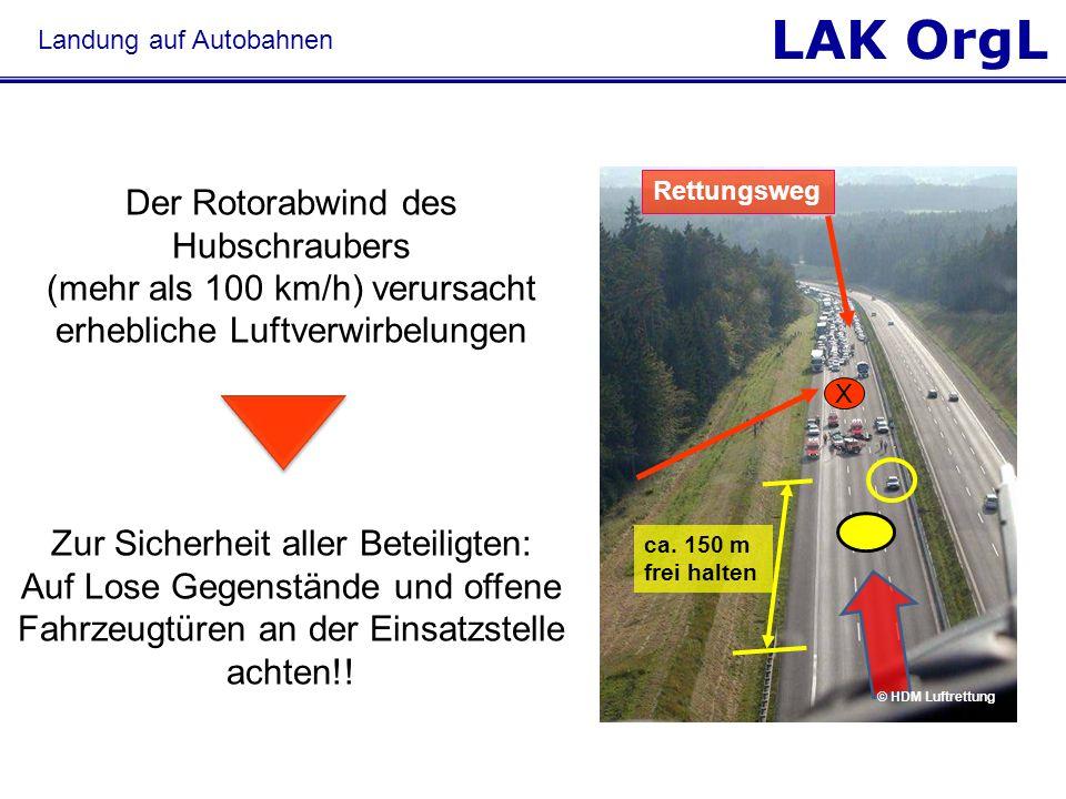 LAK OrgL Landung auf Autobahnen Rettungsweg ca. 150 m frei halten X Der Rotorabwind des Hubschraubers (mehr als 100 km/h) verursacht erhebliche Luftve
