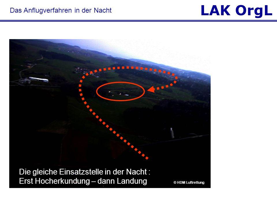 LAK OrgL Das Anflugverfahren in der Nacht Die gleiche Einsatzstelle in der Nacht : Erst Hocherkundung – dann Landung © HDM Luftrettung