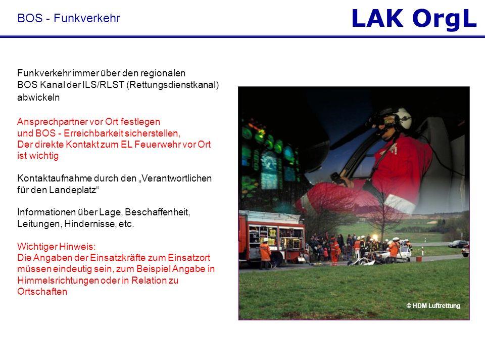 LAK OrgL BOS - Funkverkehr Funkverkehr immer über den regionalen BOS Kanal der ILS/RLST (Rettungsdienstkanal) abwickeln Ansprechpartner vor Ort festle