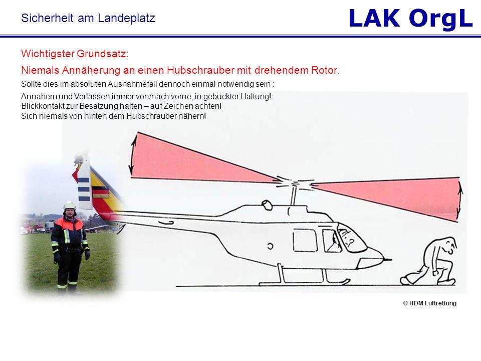 LAK OrgL Wichtigster Grundsatz: Niemals Annäherung an einen Hubschrauber mit drehendem Rotor. Sollte dies im absoluten Ausnahmefall dennoch einmal not