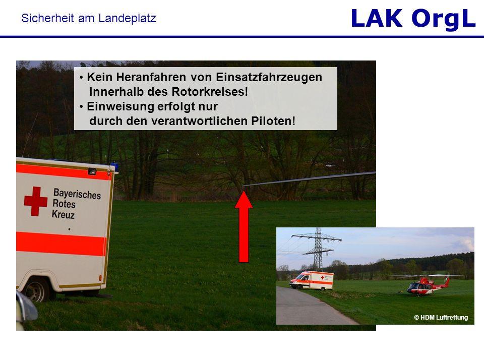 LAK OrgL © HDM Luftrettung Kein Heranfahren von Einsatzfahrzeugen innerhalb des Rotorkreises! Einweisung erfolgt nur durch den verantwortlichen Pilote