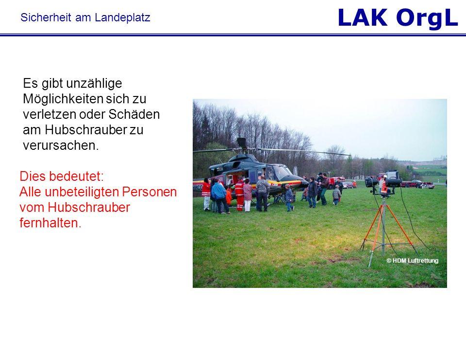 LAK OrgL Es gibt unzählige Möglichkeiten sich zu verletzen oder Schäden am Hubschrauber zu verursachen. Dies bedeutet: Alle unbeteiligten Personen vom