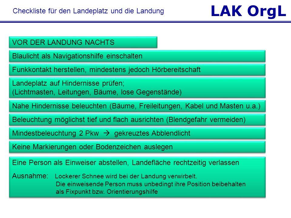 LAK OrgL VOR DER LANDUNG NACHTS Blaulicht als Navigationshilfe einschalten Funkkontakt herstellen, mindestens jedoch Hörbereitschaft Landeplatz auf Hi