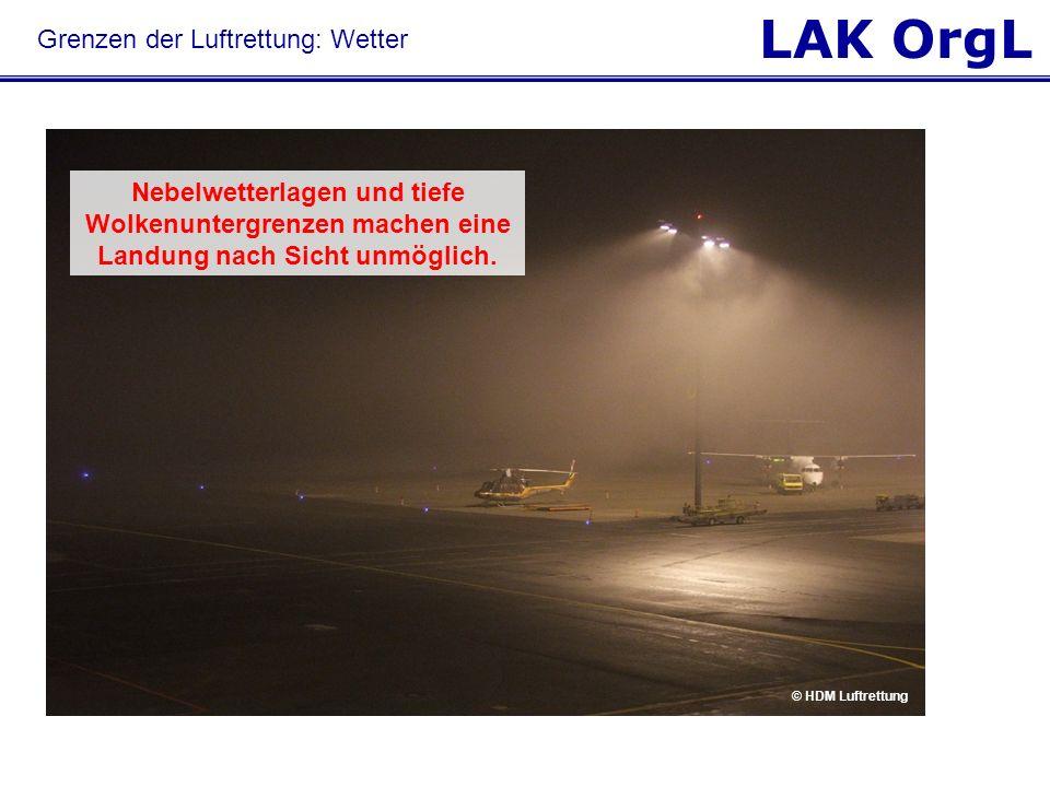 LAK OrgL Grenzen der Luftrettung: Wetter © HDM Luftrettung Nebelwetterlagen und tiefe Wolkenuntergrenzen machen eine Landung nach Sicht unmöglich. © H