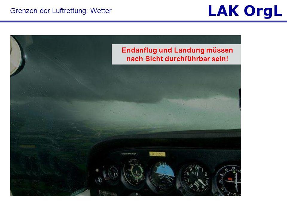 LAK OrgL © HDM Luftrettung Endanflug und Landung müssen nach Sicht durchführbar sein! Grenzen der Luftrettung: Wetter