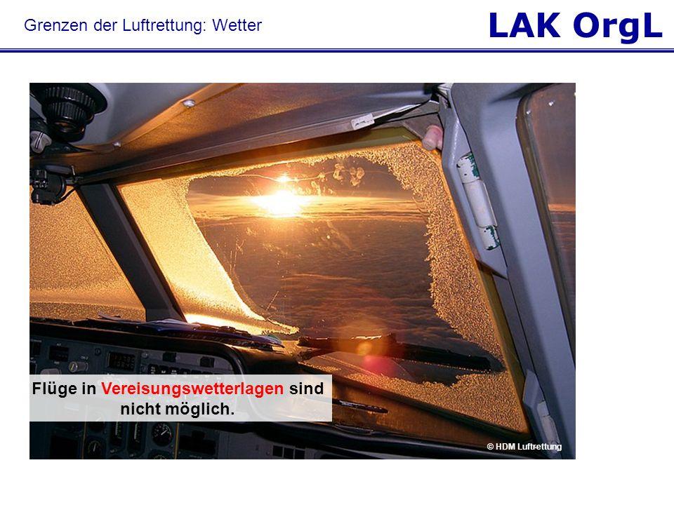 LAK OrgL © HDM Luftrettung Flüge in Vereisungswetterlagen sind nicht möglich. © HDM Luftrettung Grenzen der Luftrettung: Wetter