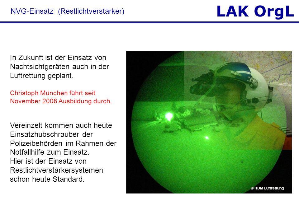 LAK OrgL NVG-Einsatz (Restlichtverstärker) In Zukunft ist der Einsatz von Nachtsichtgeräten auch in der Luftrettung geplant. Christoph München führt s
