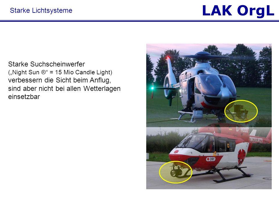 LAK OrgL Starke Lichtsysteme Starke Suchscheinwerfer (Night Sun ® = 15 Mio Candle Light) verbessern die Sicht beim Anflug, sind aber nicht bei allen W