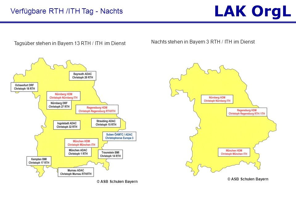 LAK OrgL Verfügbare RTH /ITH Tag - Nachts © HDM Luftrettung Tagsüber stehen in Bayern 13 RTH / ITH im Dienst Nachts stehen in Bayern 3 RTH / ITH im Di