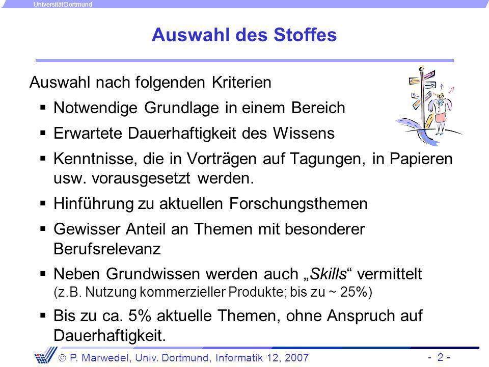 - 2 - P. Marwedel, Univ. Dortmund, Informatik 12, 2007 Universität Dortmund Auswahl des Stoffes Auswahl nach folgenden Kriterien Notwendige Grundlage