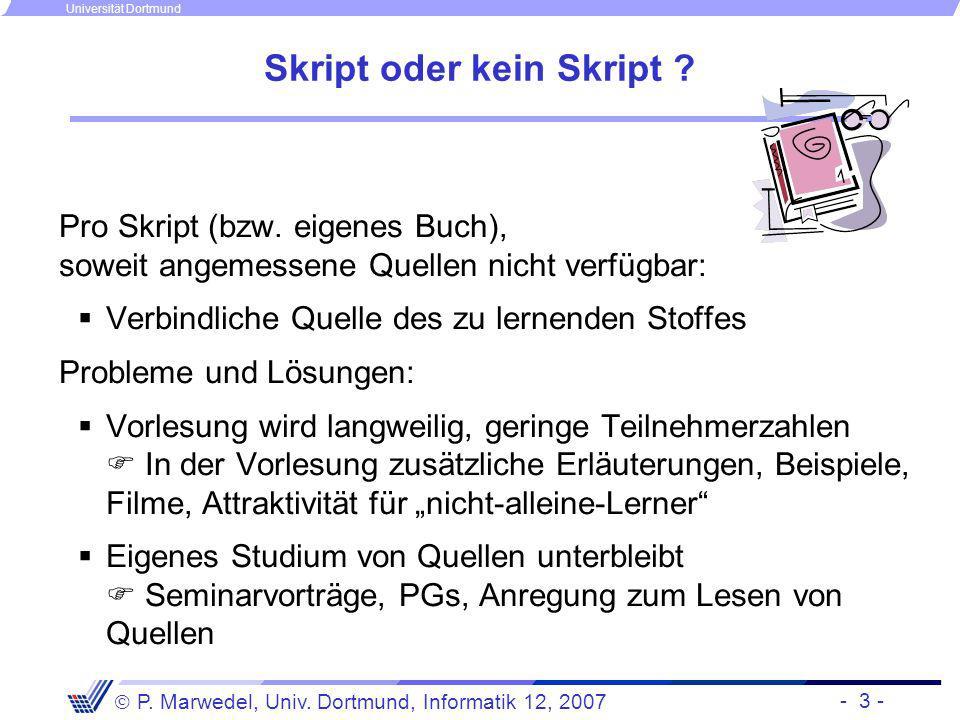 - 3 - P. Marwedel, Univ. Dortmund, Informatik 12, 2007 Universität Dortmund Skript oder kein Skript ? Pro Skript (bzw. eigenes Buch), soweit angemesse