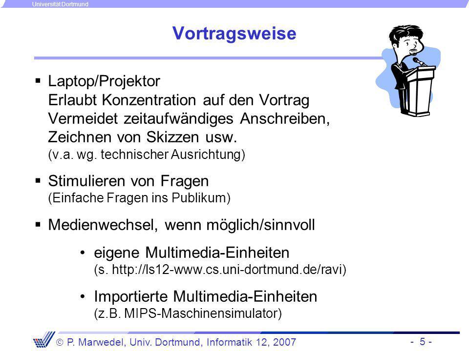 - 5 - P. Marwedel, Univ. Dortmund, Informatik 12, 2007 Universität Dortmund Vortragsweise Laptop/Projektor Erlaubt Konzentration auf den Vortrag Verme