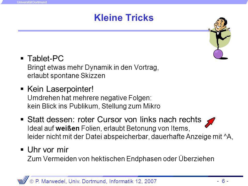 - 6 - P. Marwedel, Univ. Dortmund, Informatik 12, 2007 Universität Dortmund Kleine Tricks a Tablet-PC Bringt etwas mehr Dynamik in den Vortrag, erlaub