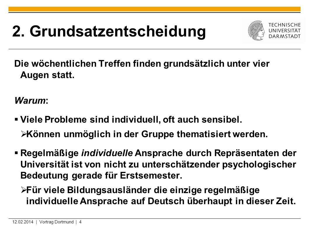 12.02.2014 | Vortrag Dortmund | 4 2. Grundsatzentscheidung Die wöchentlichen Treffen finden grundsätzlich unter vier Augen statt. Warum: Viele Problem