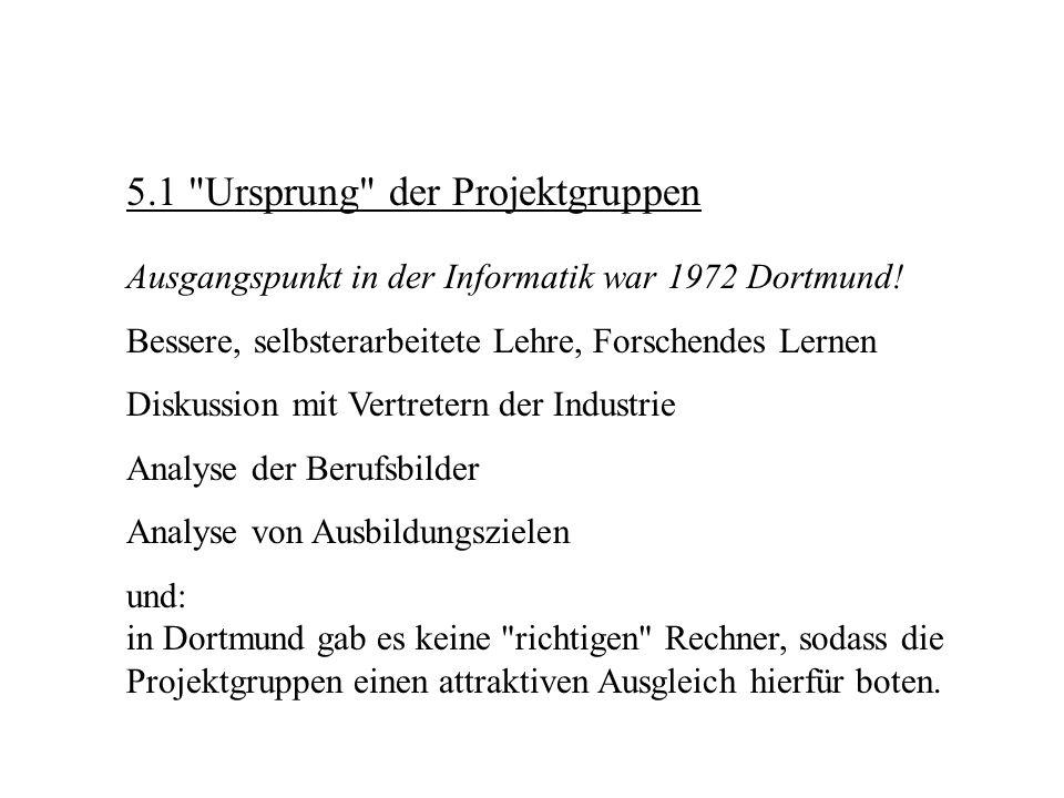 5.1 Ursprung der Projektgruppen Ausgangspunkt in der Informatik war 1972 Dortmund.