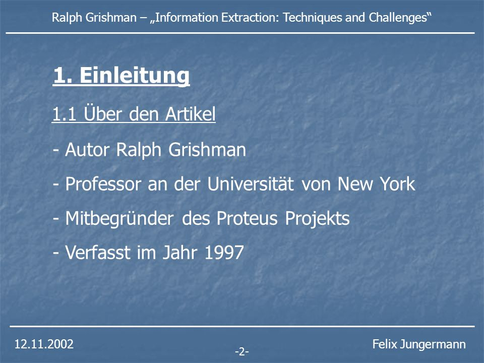 Ralph Grishman – Information Extraction: Techniques and Challenges Felix Jungermann 1.
