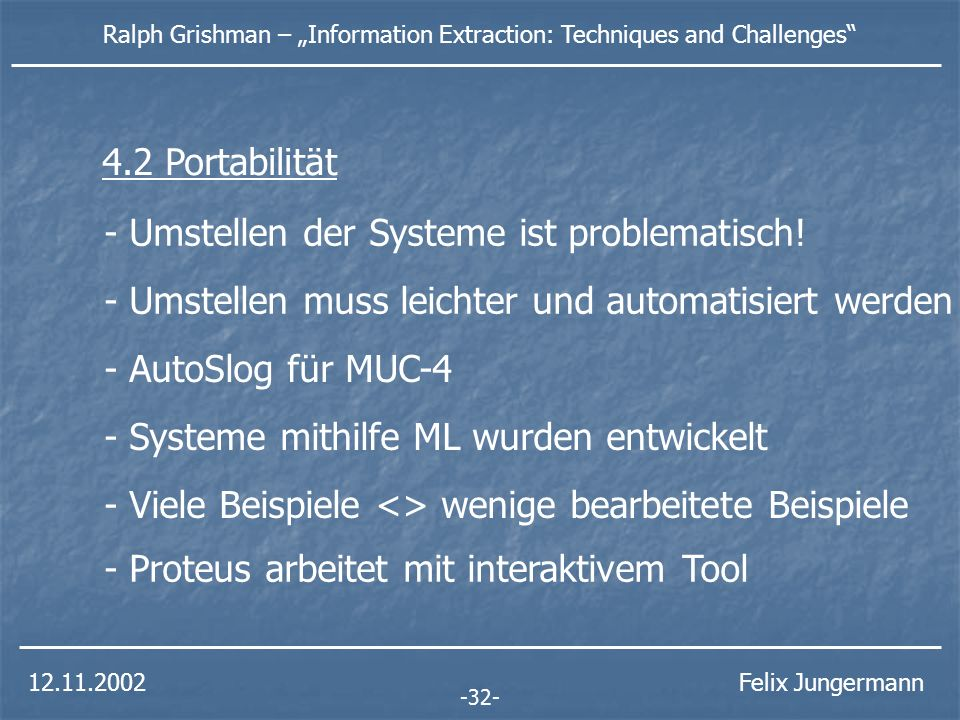 12.11.2002 Ralph Grishman – Information Extraction: Techniques and Challenges Felix Jungermann - Umstellen der Systeme ist problematisch.