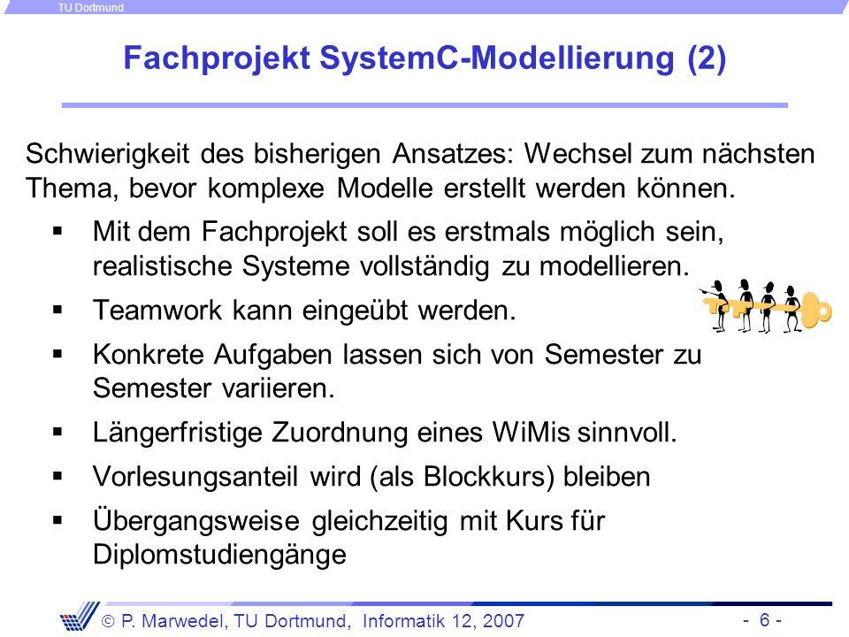 - 6 - P. Marwedel, TU Dortmund, Informatik 12, 2007 TU Dortmund Fachprojekt SystemC-Modellierung (2) Schwierigkeit des bisherigen Ansatzes: Wechsel zu