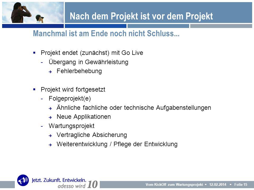 Vom KickOff zum Wartungsprojekt 12.02.2014 Folie 15 Projekt endet (zunächst) mit Go Live -Übergang in Gewährleistung Fehlerbehebung Projekt wird fortg