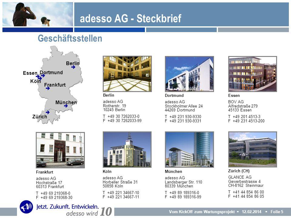 Vom KickOff zum Wartungsprojekt 12.02.2014 Folie 5 München adesso AG Landsberger Str. 110 80339 München T +49 89 189316-0 F +49 89 189316-99 adesso AG