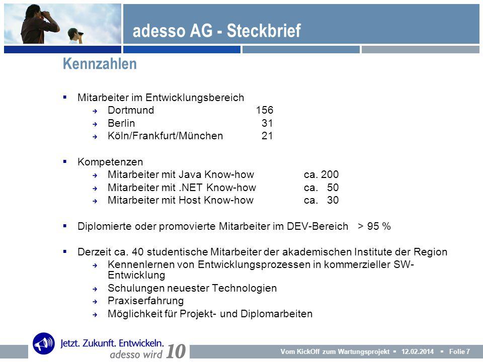 Vom KickOff zum Wartungsprojekt 12.02.2014 Folie 7 Mitarbeiter im Entwicklungsbereich Dortmund156 Berlin 31 Köln/Frankfurt/München 21 Kompetenzen Mita